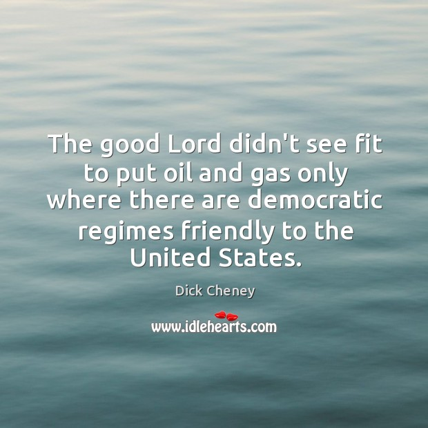 The good Lord didn't see fit to put oil and gas only Image