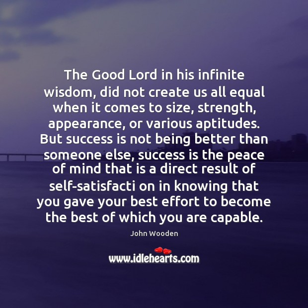 The Good Lord in his infinite wisdom, did not create us all John Wooden Picture Quote