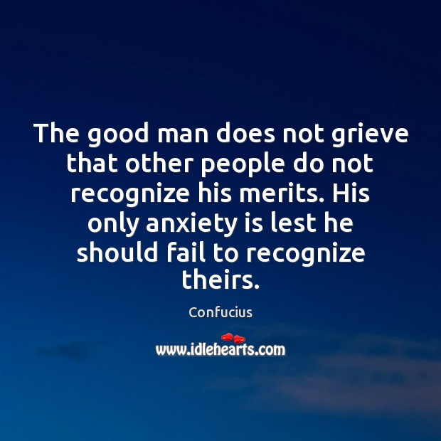 The good man does not grieve that other people do not recognize Image