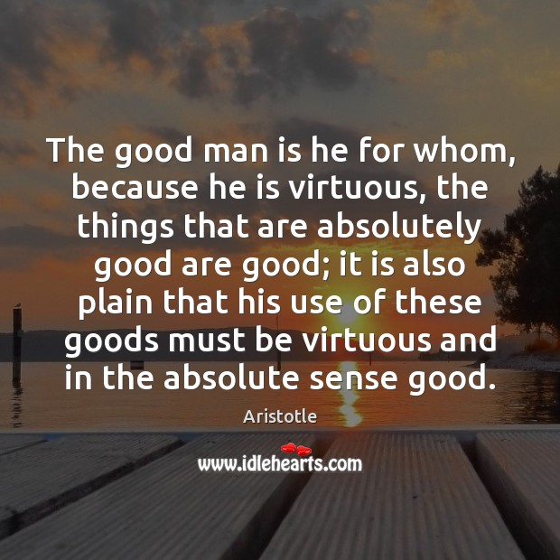 Image, The good man is he for whom, because he is virtuous, the