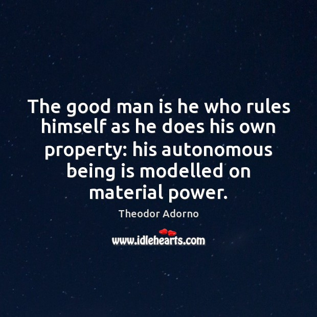 Image, The good man is he who rules himself as he does his