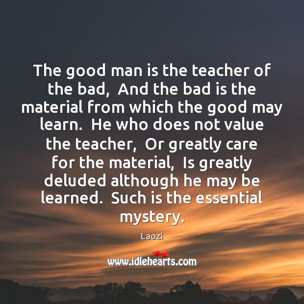 The good man is the teacher of the bad,  And the bad Men Quotes Image