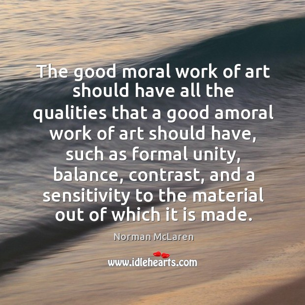 The good moral work of art should have all the qualities that a good amoral work of art should have Image