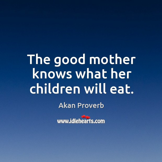 The good mother knows what her children will eat. Akan Proverbs Image