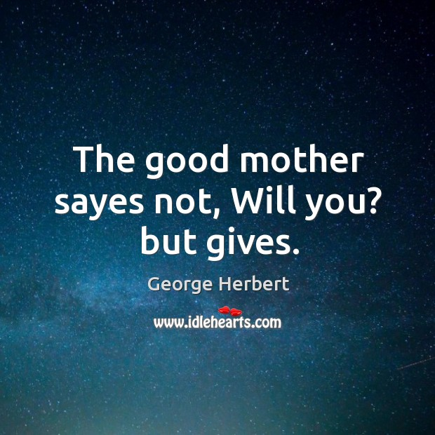 Image, The good mother sayes not, Will you? but gives.