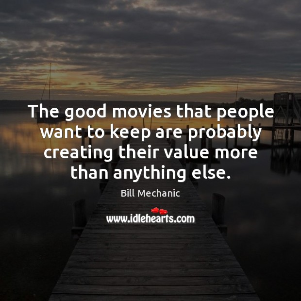 The good movies that people want to keep are probably creating their Image