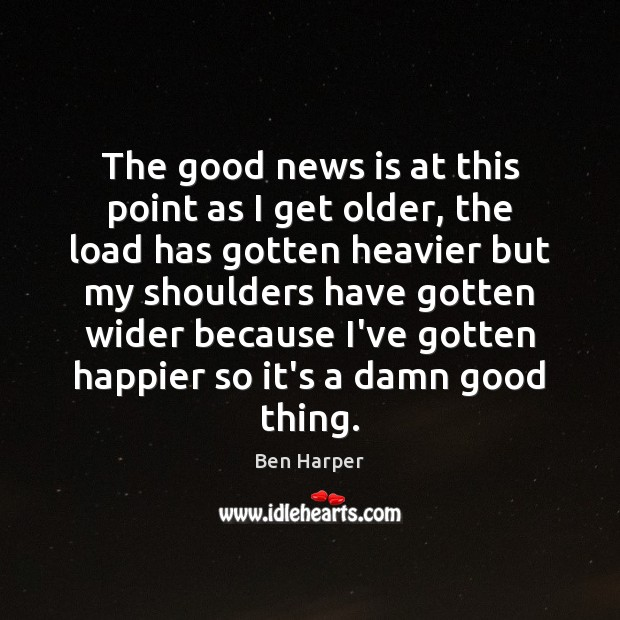 The good news is at this point as I get older, the Image
