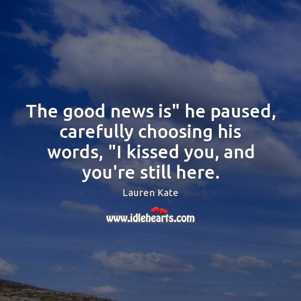 """The good news is"""" he paused, carefully choosing his words, """"I kissed Image"""