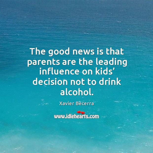 Image, The good news is that parents are the leading influence on kids' decision not to drink alcohol.