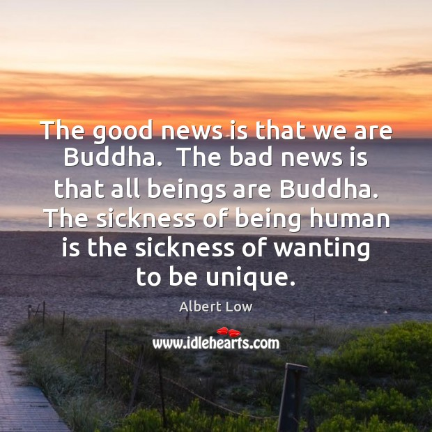 Image, The good news is that we are Buddha.  The bad news is