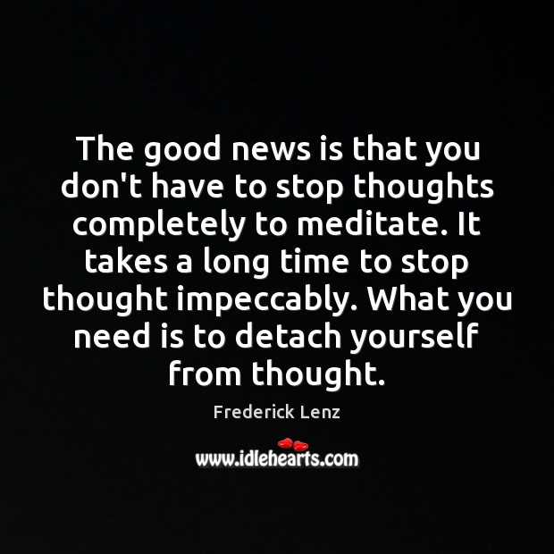 Image, The good news is that you don't have to stop thoughts completely