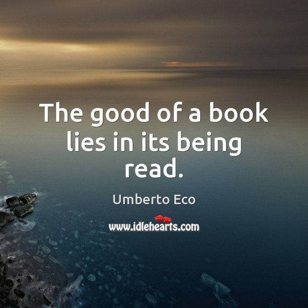 The good of a book lies in its being read. Image