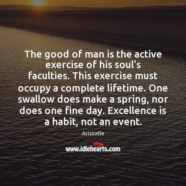 Image, The good of man is the active exercise of his soul's faculties.