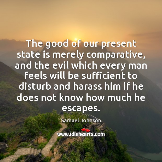 Image, The good of our present state is merely comparative, and the evil