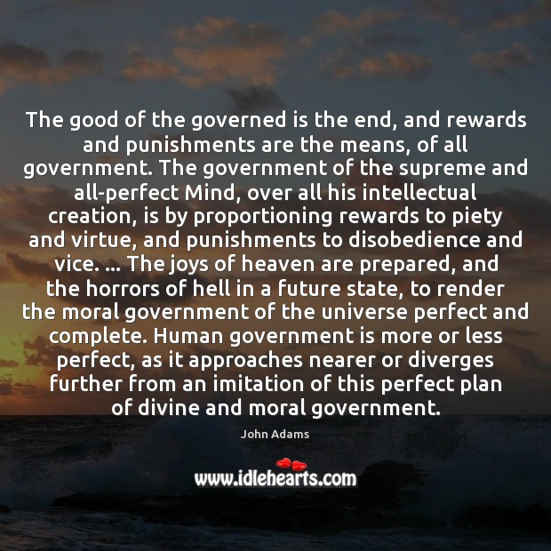 The good of the governed is the end, and rewards and punishments John Adams Picture Quote