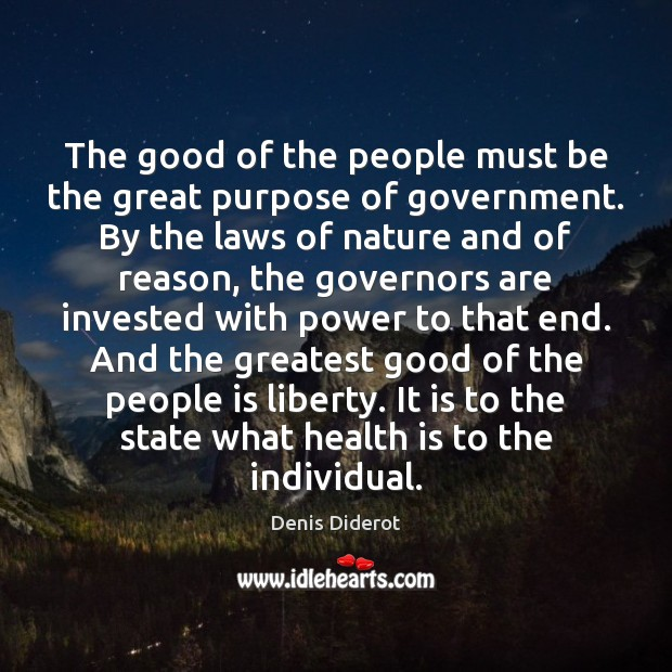 The good of the people must be the great purpose of government. Image