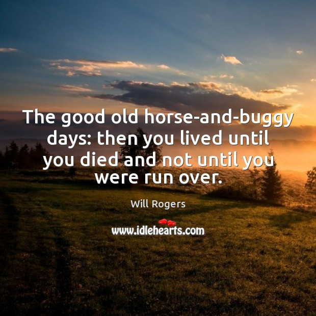 The good old horse-and-buggy days: then you lived until you died and Image