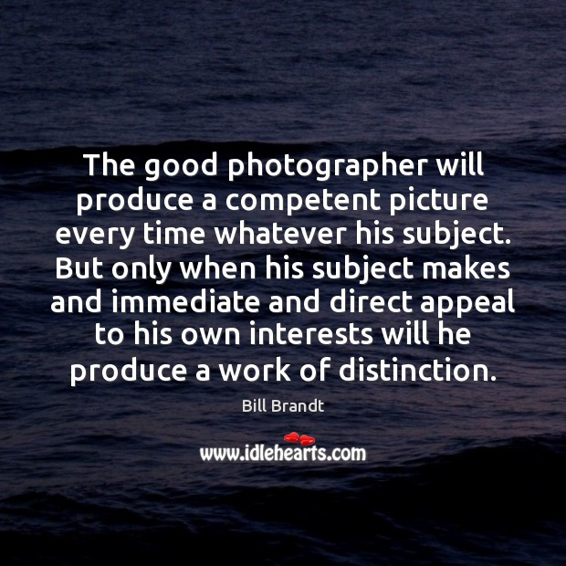 Image, The good photographer will produce a competent picture every time whatever his