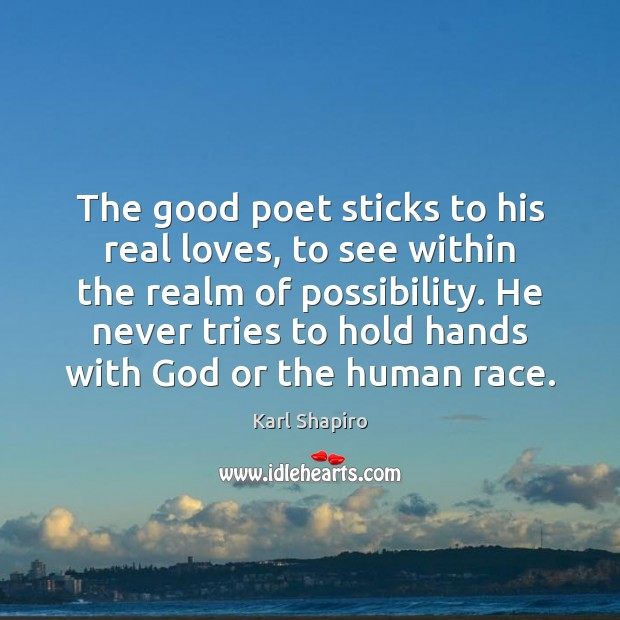 The good poet sticks to his real loves, to see within the Image