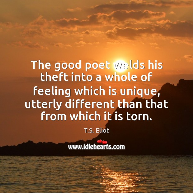 Image, The good poet welds his theft into a whole of feeling which