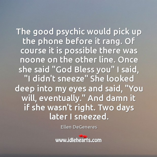 Image, The good psychic would pick up the phone before it rang. Of