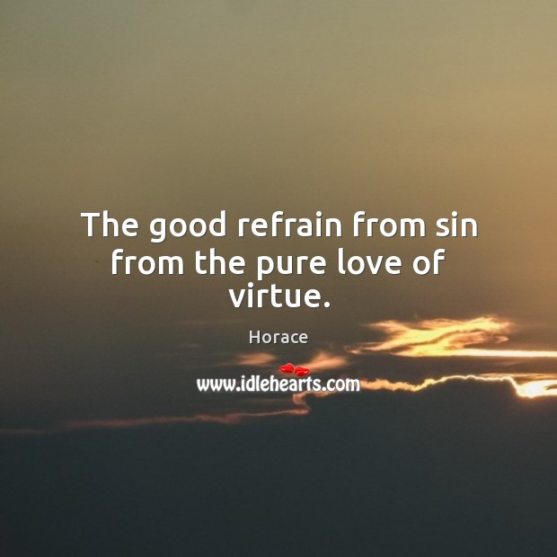 The good refrain from sin from the pure love of virtue. Image