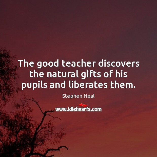 The good teacher discovers the natural gifts of his pupils and liberates them. Image