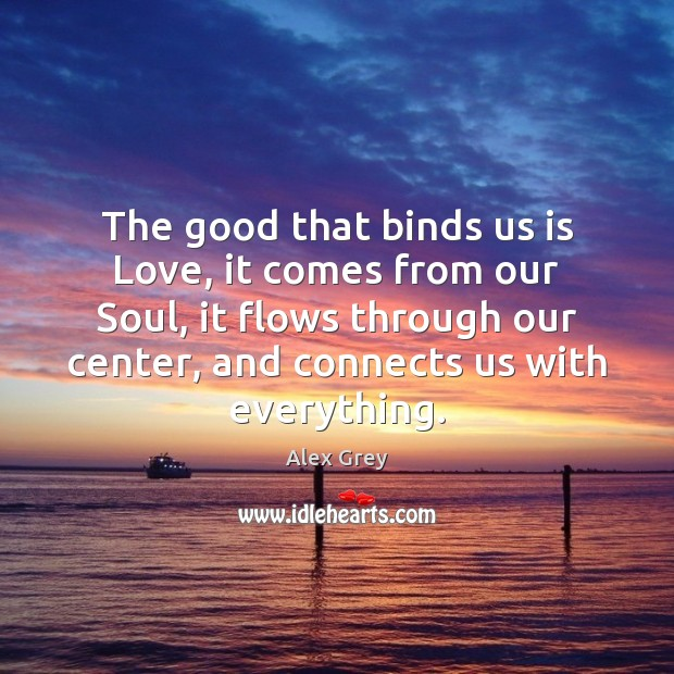 Image, The good that binds us is Love, it comes from our Soul,