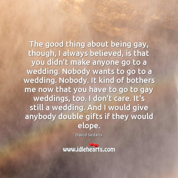 The good thing about being gay, though, I always believed, is that I Don't Care Quotes Image