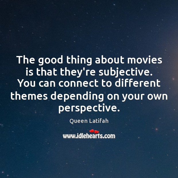 The good thing about movies is that they're subjective. You can connect Movies Quotes Image
