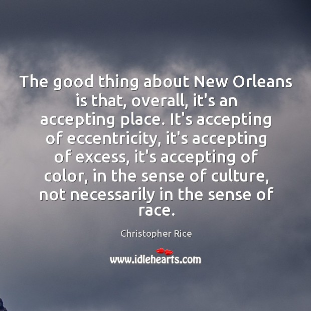 The good thing about New Orleans is that, overall, it's an accepting Christopher Rice Picture Quote