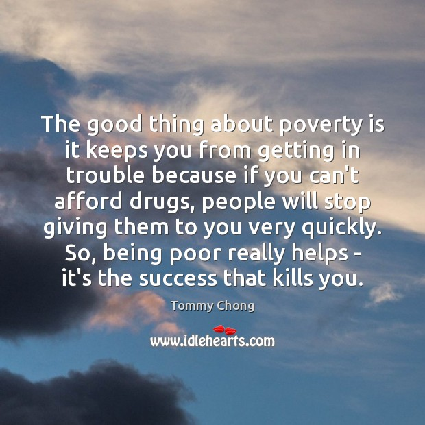 The good thing about poverty is it keeps you from getting in Poverty Quotes Image