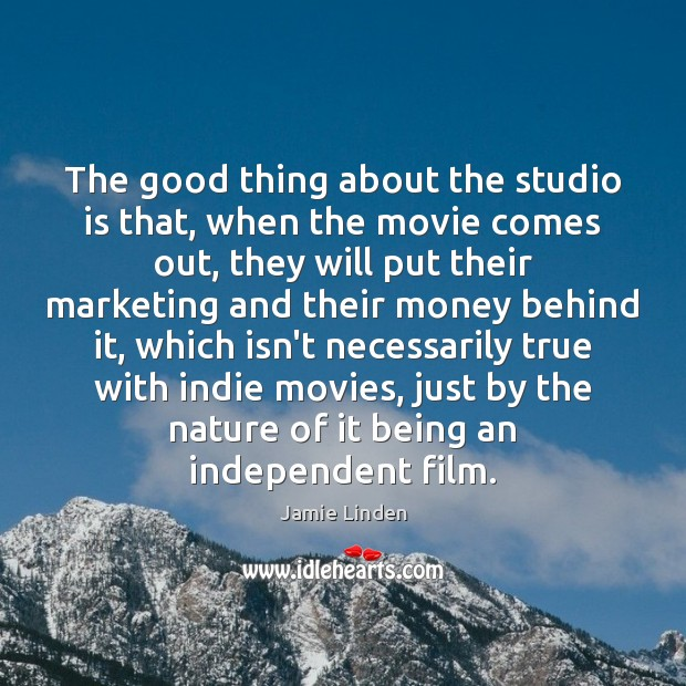 The good thing about the studio is that, when the movie comes Image