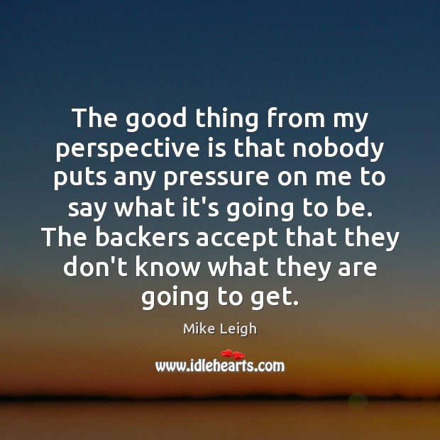 Image, The good thing from my perspective is that nobody puts any pressure