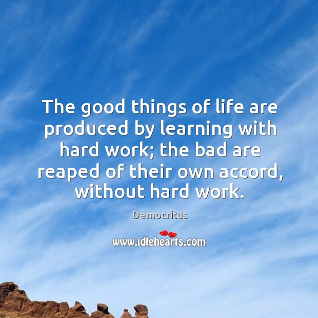 The good things of life are produced by learning with hard work; Image