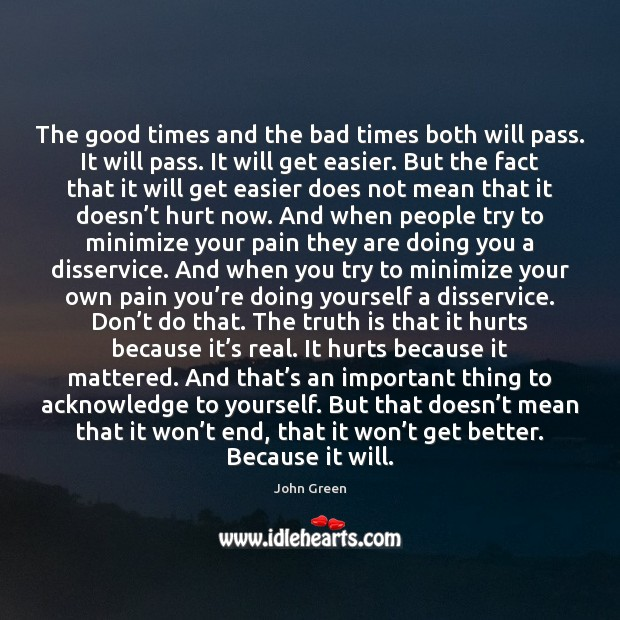 The good times and the bad times both will pass. It will Image