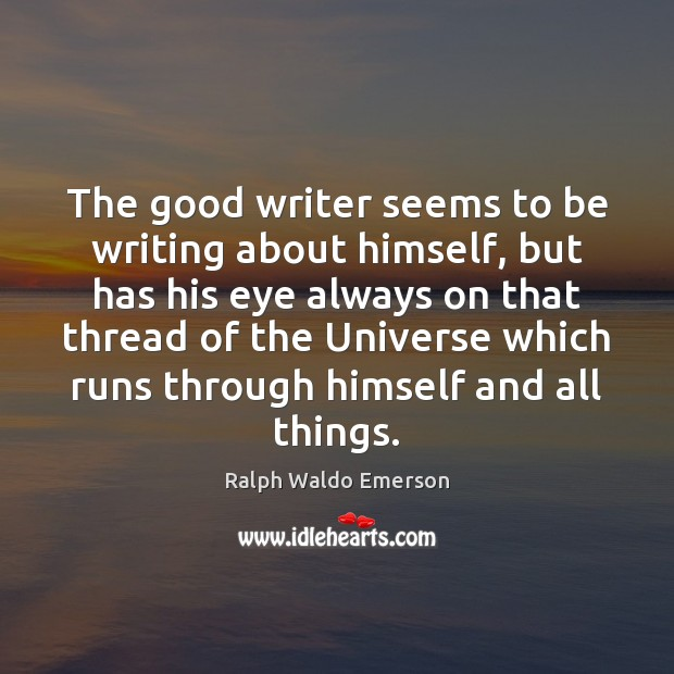 The good writer seems to be writing about himself, but has his Image