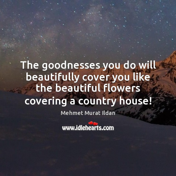 Image, The goodnesses you do will beautifully cover you like the beautiful flowers