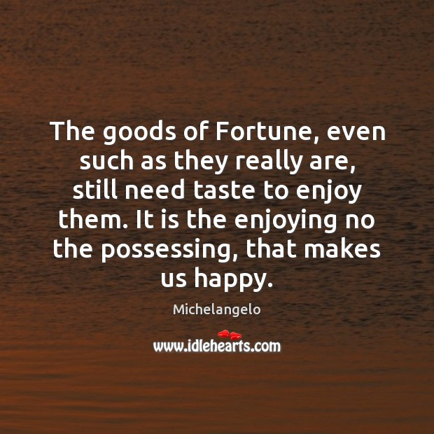 The goods of Fortune, even such as they really are, still need Image