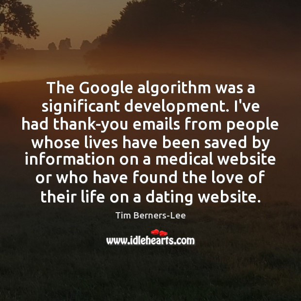 The Google algorithm was a significant development. I've had thank-you emails from Tim Berners-Lee Picture Quote