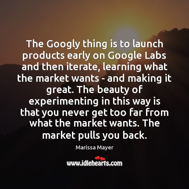 The Googly thing is to launch products early on Google Labs and Marissa Mayer Picture Quote
