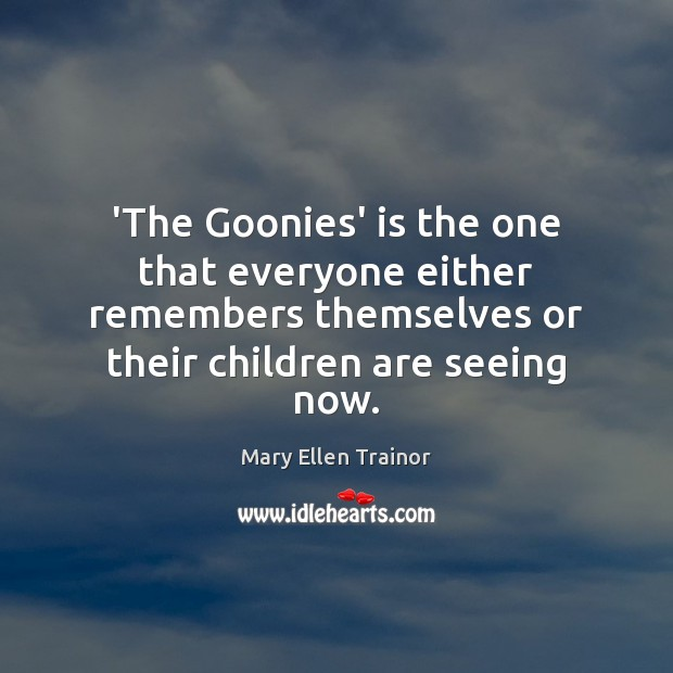 'The Goonies' is the one that everyone either remembers themselves or their Image