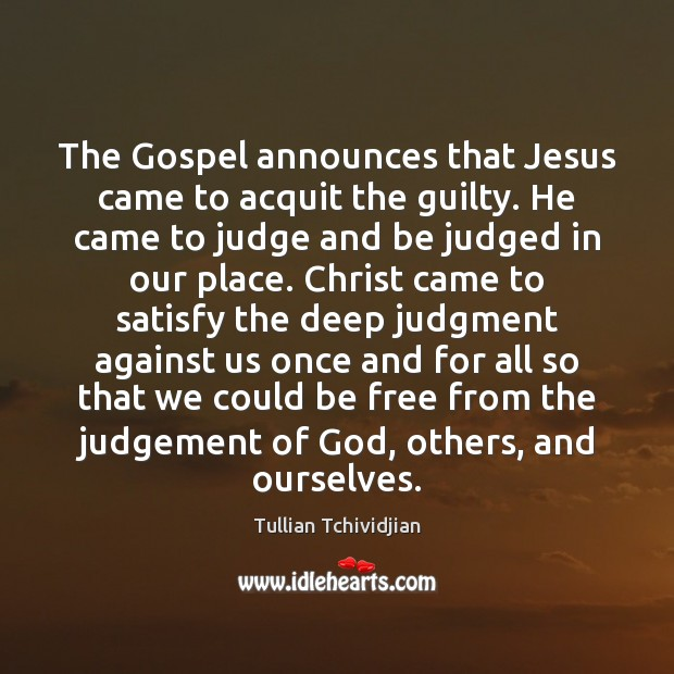 The Gospel announces that Jesus came to acquit the guilty. He came Tullian Tchividjian Picture Quote