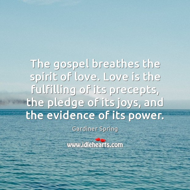 The gospel breathes the spirit of love. Love is the fulfilling of Image