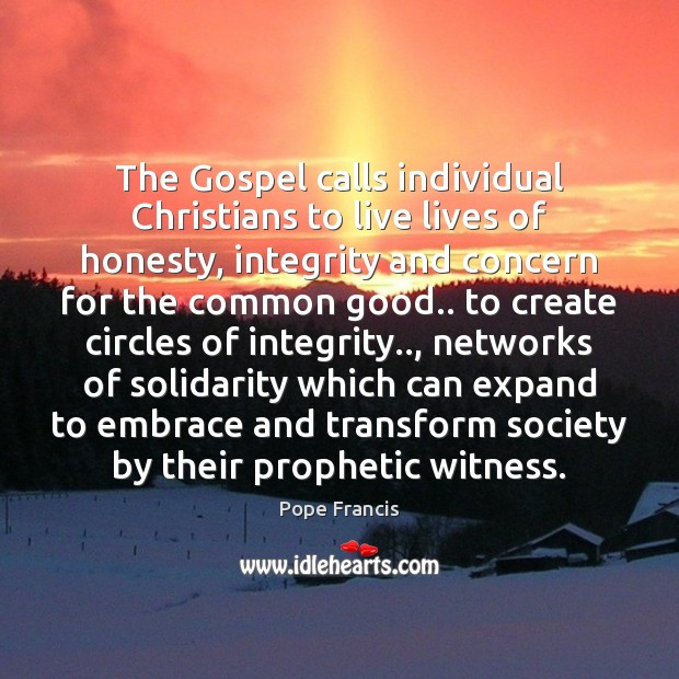 The Gospel calls individual Christians to live lives of honesty, integrity and Image