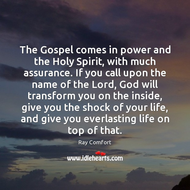 The Gospel comes in power and the Holy Spirit, with much assurance. Ray Comfort Picture Quote