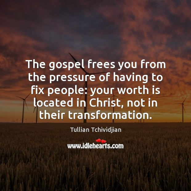 The gospel frees you from the pressure of having to fix people: Image