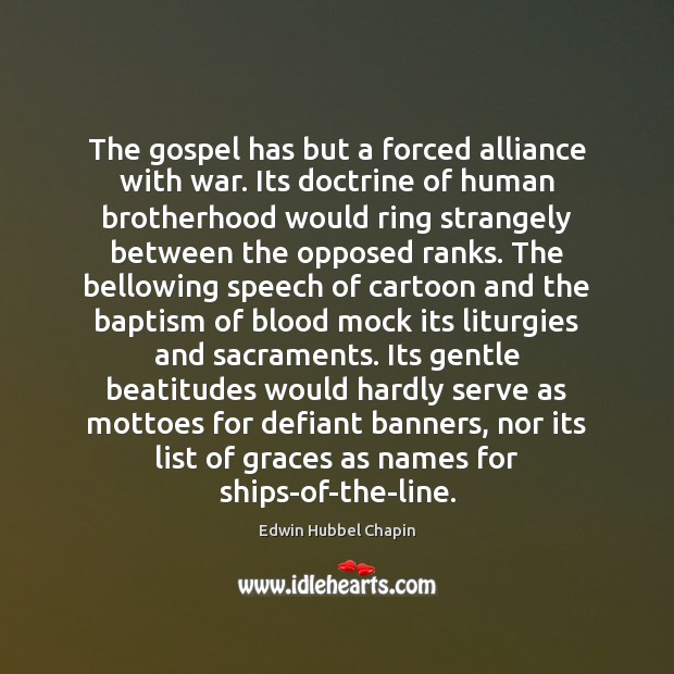The gospel has but a forced alliance with war. Its doctrine of Image