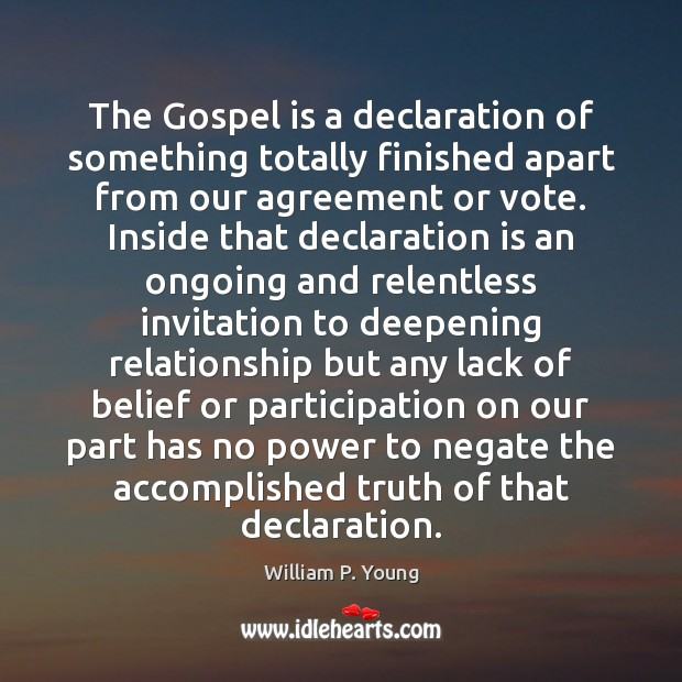 The Gospel is a declaration of something totally finished apart from our Image