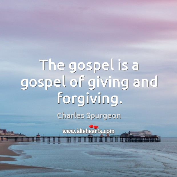 The gospel is a gospel of giving and forgiving. Image